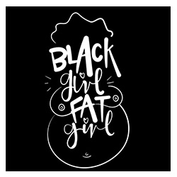 Black Girl Fat Girl